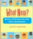 What Now? Words of Wisdom for Life After Graduation by Jennifer Leigh Selig