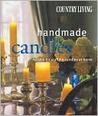 Country Living Handmade Candles: Recipes for Crafting Candles at Home