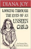 Looking Through the Eyes of an Unseen Child by Diana Joy