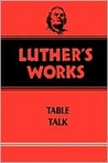 Luther's Works, Volume 54: Table Talk (Luther's Works