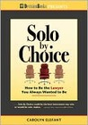 Solo by Choice: How to Be the Lawyer You Always Wanted to Be