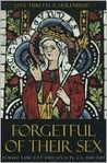 Forgetful of Their Sex: Female Sanctity and Society, ca. 500-1100