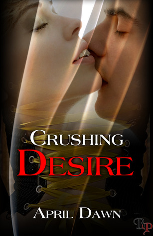 Crushing Desire by April Dawn