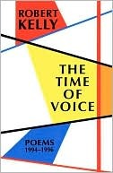 The Time of Voice by Robert Kelly