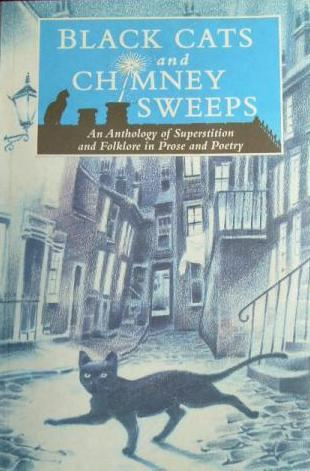 Black Cats and Chimney Sweeps: An Anthology of Superstition and Folklore in Prose and Poetry