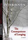 The Consequences of Longing by Peter Boody