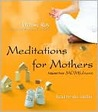 Meditations for Mothers: Adapted from MOMFULNESS by Denise Roy