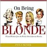 On Being Blonde: Wit and Wisdom from the World's Most Infamous Blondes