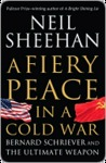 A Fiery Peace in a Cold War a Fiery Peace in a Cold War by Neil Sheehan