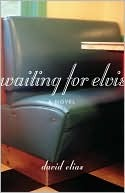 Waiting for Elvis by David  Elias