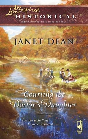 Courting the Doctor's Daughter by Janet Dean