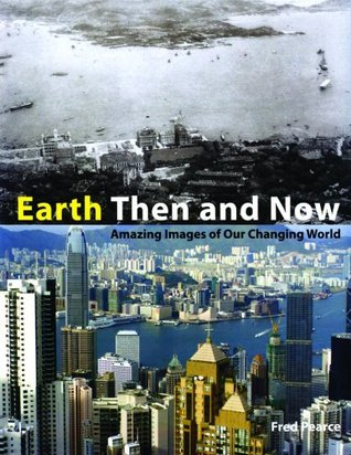 Earth Then and Now by Fred Pearce
