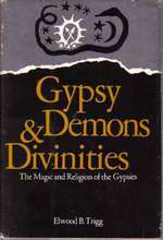 Gypsy Demons and Divinities: The Magic and Religion of the Gypsies