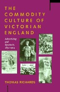 The Commodity Culture Of Victorian England: Advertising And Spectacle, 1851 1914