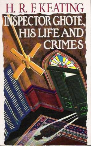 Inspector Ghote, His Life and Crimes by H.R.F. Keating