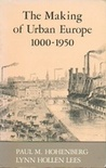 The Making of Urban Europe, 1000-1950 (Harvard Studies in Urban History)
