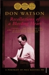 Recollections Of A Bleeding Heart. A Portrait Of Paul Keating PM by Don Watson