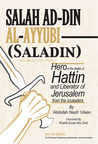 Saladin - Hero of the Battle of Hattin and Liberator of Jerussalam from the crusaders