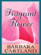 Fragrant Flower by Barbara Cartland