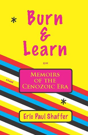 Burn & Learn, Memoirs of the Cenozoic Era by Eric Paul Shaffer