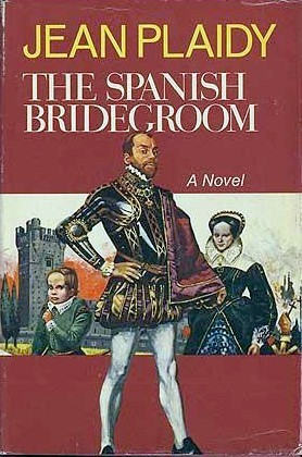 The Spanish Bridegroom by Jean Plaidy