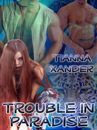 Trouble in Paradise by Tianna Xander