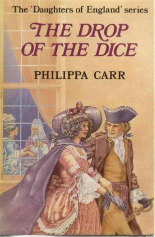 The Drop of the Dice by Philippa Carr