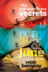 The Extraordinary Secrets of April, May, &amp; June by Robin Benway