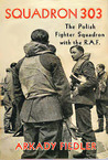 Squadron 303: The Story of the Polish Fighter Squadron with the R. A. F.