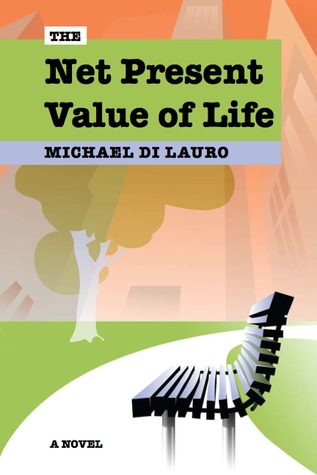 The Net Present Value of Life by Michael Di Lauro