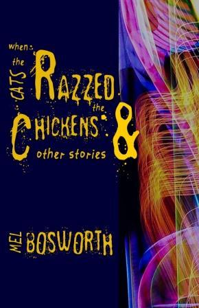 When the Cats Razzed the Chickens and Other Stories by Mel Bosworth