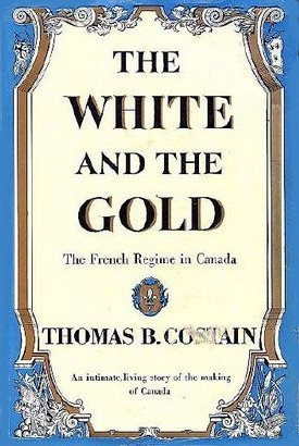 The White and the Gold: The French Regime in Canada (Canadian History Series, #1)