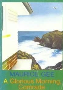 Glorious Morning Comrade by Maurice Gee