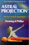 Astral Projection, The Out-of-Body Experience (Practical Guides (Llewelynn))