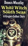 The White Witch of the South Seas (Gregory Sallust, #11) by Dennis Wheatley