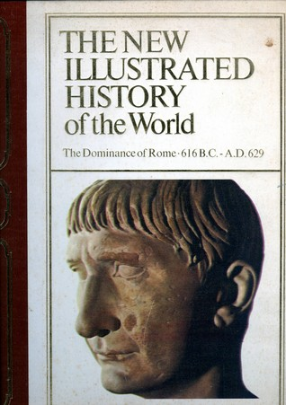 The Dominance of Rome 616BC - AD629 (The New Illustrated History of the World)