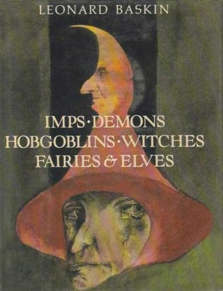 Imps, Demons, Hobgoblins, Witches, Fairies & Elves by Leonard Baskin