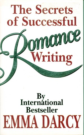 The Secrets of Successful Romance Writing by Emma Darcy