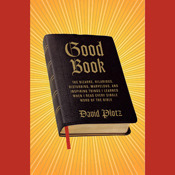 Good Book: Things I Learned When I Read Every Single Word of the Bible