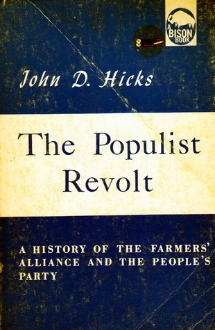 The Populist Revolt: A History of the Farmers' Alliance and the People's Party
