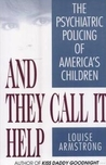 And They Call It Help: The Psychiatric Policing of America's Children