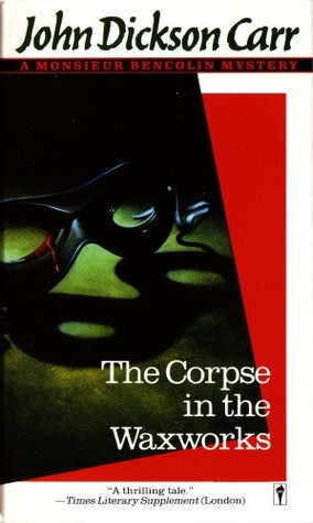 The Corpse in the Waxworks by John Dickson Carr