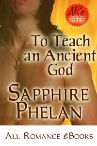 To Teach an Ancient God by Sapphire Phelan