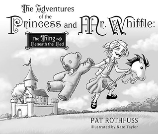 The Adventures of the Princess and Mr. Whiffle: The Thing Beneath the Bed (The Adventures of the Princess and Mr. Whiffle #1)