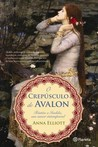O Crepsculo de Avalon by Anna Elliott