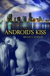 The Android's Kiss by Michelle Marquis