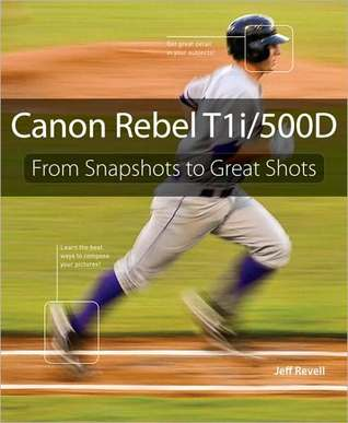 Review Canon Rebel T1i/500D: From Snapshots to Great Shots PDB by Jeff Revell