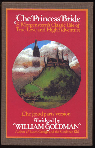 "The Princess Bride: S. Morgenstern's Classic Tale of True Love and High Adventure: The ""Good Parts"" Version, Abridged"