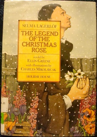 Review The Legend Of The Christmas Rose by Selma Lagerlöf, Ellin Greene, Charles Mikolaycak PDF