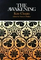 The Awakening: Complete, Authoritative Text with Biographical and Historical Contexts, Critical History, and Essays from Five Contemporary Critical Perspectives